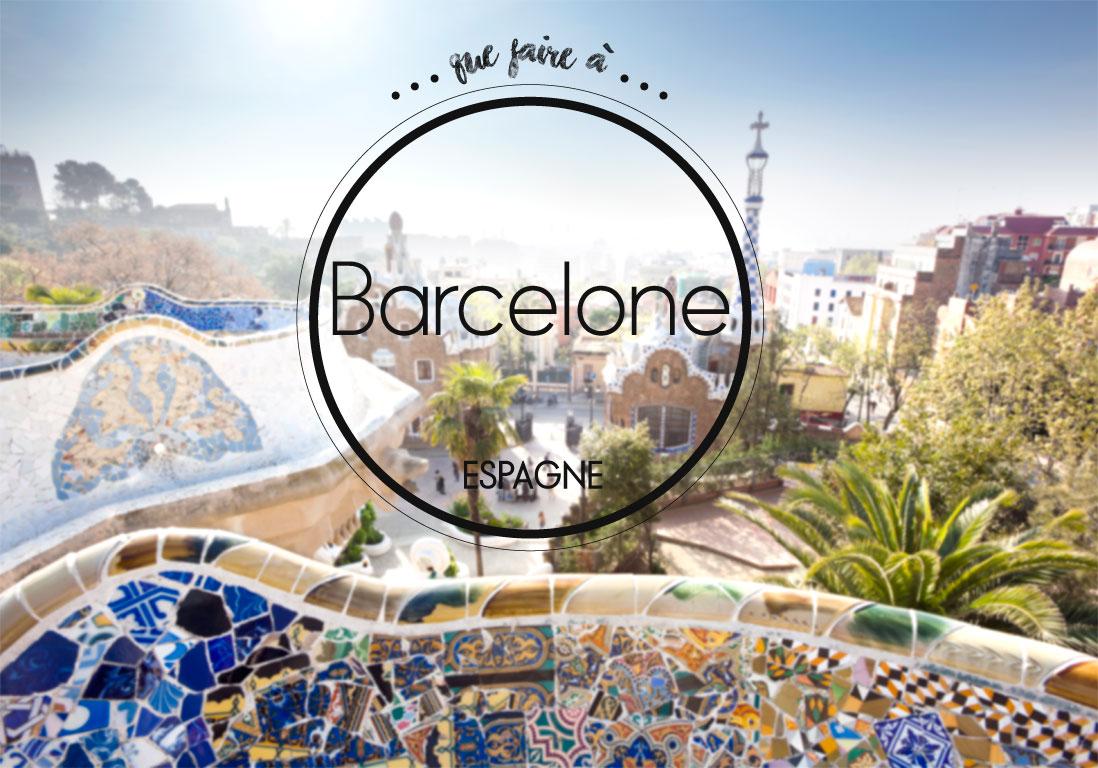 Que faire à Barcelone : notre guide de bonnes adresses pour tout ...