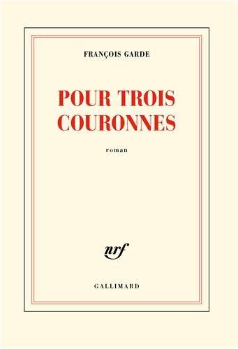 Pour trois couronnes de fran ois garde livre roman elle for Site pour plan a trois